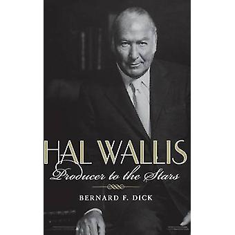 Hal Wallis Producer to the Stars by Dick & Bernard F.