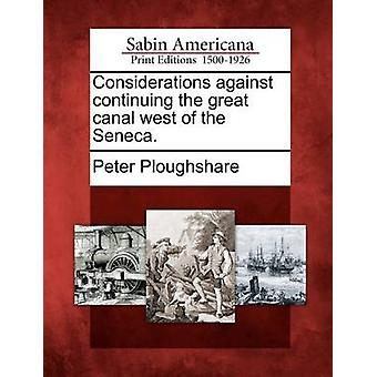 Considerations against continuing the great canal west of the Seneca. by Ploughshare & Peter