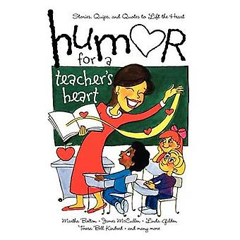 Humor for a Teachers Heart Stories Quips and Quotes to Lift the Heart by Myers & Kristen