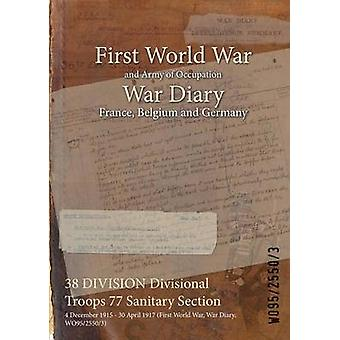 38 DIVISION Divisional Troops 77 Sanitary Section  4 December 1915  30 April 1917 First World War War Diary WO9525503 by WO9525503