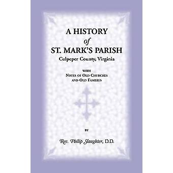 A History of St. Marks Parish Culpeper County Virginia with Notes of Old Churches and Old Families by Slaughter & Philip