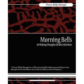Cloches du matin ou pensées se réveiller pour les plus petits de Havergal & Frances Ridley