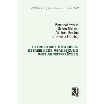 Betriebliche und berbetriebliche Vernetzung von Arbeitspltzen by Walke & Bernhard