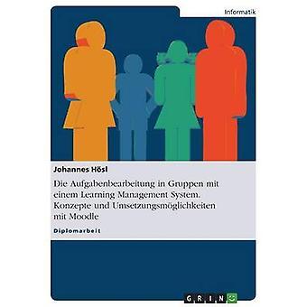 Die Aufgabenbearbeitung in Gruppen mit einem Learning Management System. Konzepte und Umsetzungsmglichkeiten mit Moodle by Hsl & Johannes