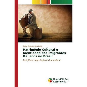 Patrimnio Cultural e Identidade dos Imigrantes Italianos no Brasil by Barichello Cesar Augusto