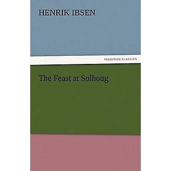 The Feast at Solhoug by Ibsen & Henrik Johan