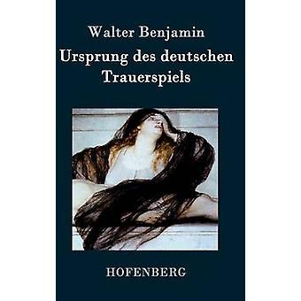 Ursprung des deutschen Trauerspiels by Benjamin & Walter