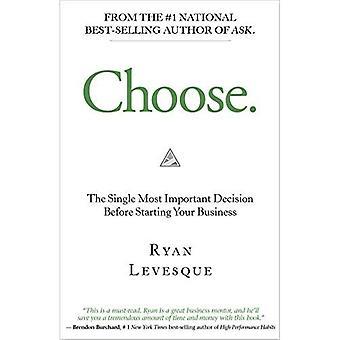Kies: de belangrijkste beslissing voor het starten van uw bedrijf