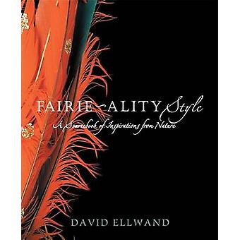 Fairie-Ality Style - A Sourcebook of Inspirations from Nature by David