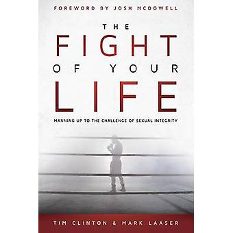 The Fight of Your Life - Manning Up to the Battle for Sexual Purity by