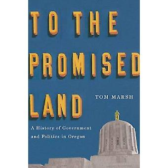 To the Promised Land - A History of Government and Politics in Oregon