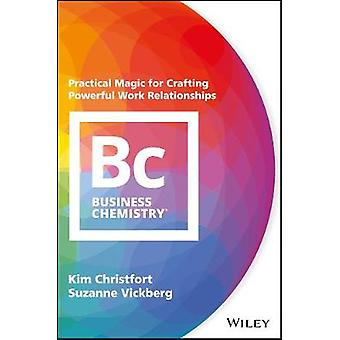 Business Chemistry - Practical Magic for Crafting Powerful Work Relati