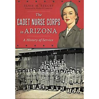 The Cadet Nurse Corps in Arizona - A History of Service by Elsie M Sze