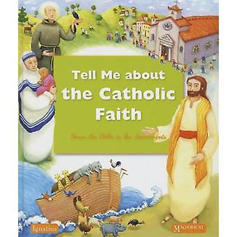 Tell Me About the Catholic Faith - From the Bible to the Sacraments by