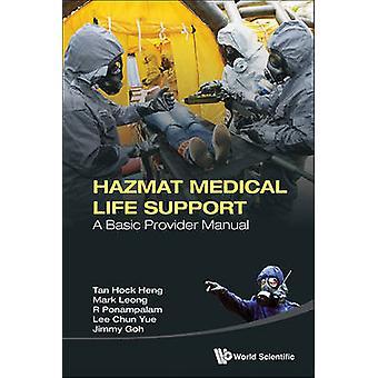 Hazmat Medical Life Support - A Basic Provider Manual by Heng Tan Hock
