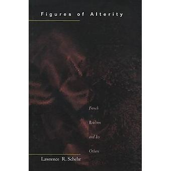 Figures of Alterity - French Realism and Its Others by Lawrence R. Sch