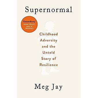 Supernormale: Kindheit Widrigkeiten und die Untold Geschichte von Resilienz