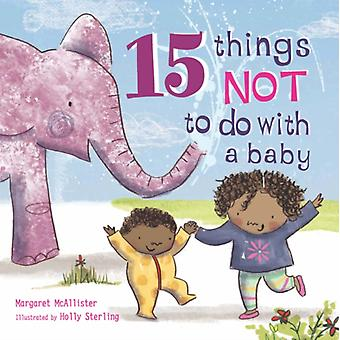 15 Things Not to Do with a Baby (Paperback) by McAllister Margaret Sterling Holly
