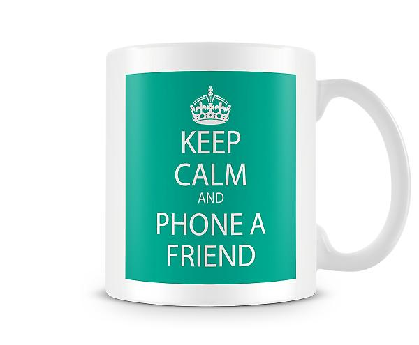 Keep Calm And Phone A Friend Printed Mug
