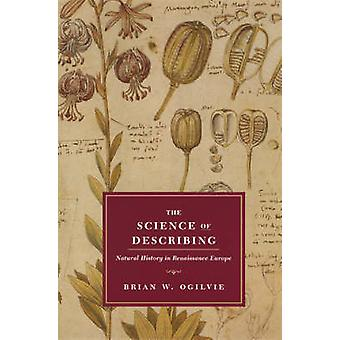 The Science of Describing - Natural History in Renaissance Europe by B