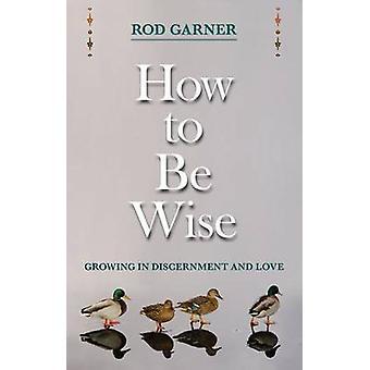 Miten olla viisas - kasvava arvostelukykyä ja rakkaus on Rod Garner - 97802