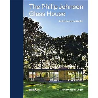 The Philip Johnson Glass House - An Architect in the Garden by Maureen