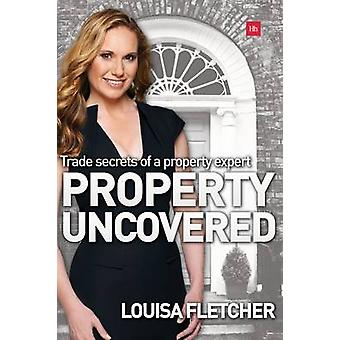Property Uncovered - Trade Secrets of a Property Expert by Louisa Flet