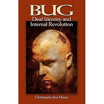 BUG - Deaf Identity and Internal Revolution by Christopher Jon Heuer -