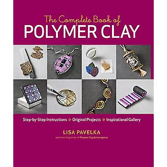 The Complete Book of Polymer Clay by Lisa Pavelka - 9781600851285 Book