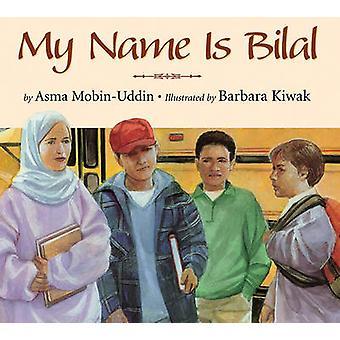 My Name Is Bilal by Asma Mobin Uddin - Barbara Kiwak - 9781590781753