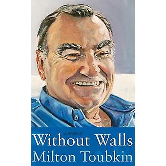 Ohne Wände - eine Abhandlung von Milton Toubkin von Milton Toubkin - 9781788