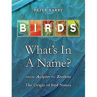 BIRDS - WHAT'S IN A NAME? by PETER BARRY - 9781925546040 Book