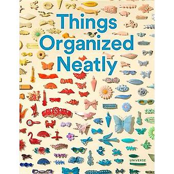 Things Organized Neatly - The Art of Arranging the Everyday by Austin