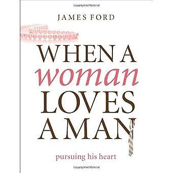 När en kvinna älskar en Man: att fullfölja hans hjärta