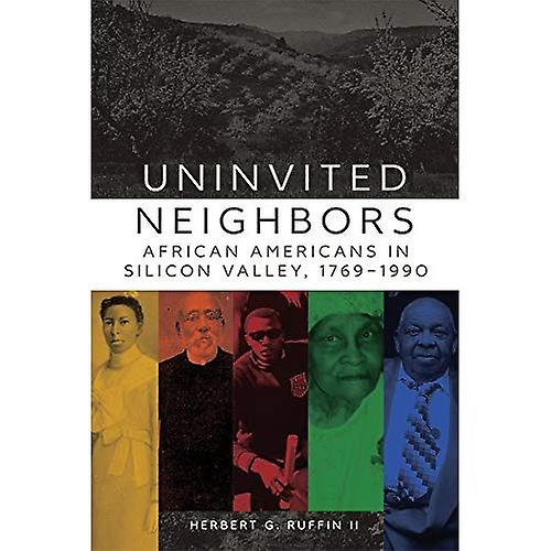 Uninvited Neighbors  African Americans in Silicon Valley, 1769-1990 (Race and Culture in the American West)