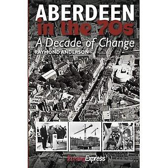 Aberdeen in de jaren zeventig: een decennium van verandering