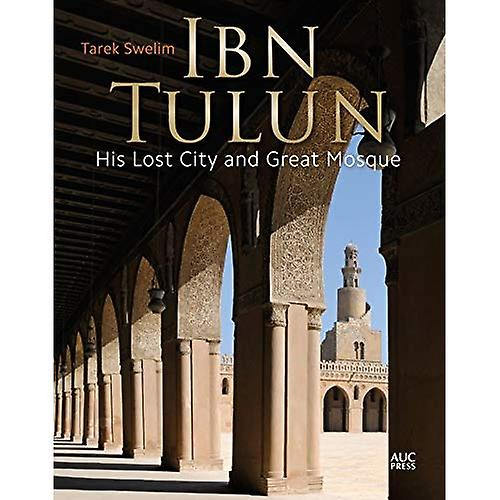 Ibn Tulun  His Lost City and Great Mosque