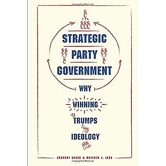 Strategic Party Government: Why Winning Trumps Ideology� (Chicago Studies in American Politics)