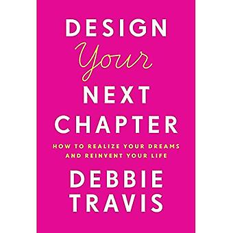 Design Your Next Chapter: How to realize your dreams� and reinvent your life
