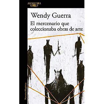 El Mercenario Que Coleccionaba Obras de Arte / The Mercenary Who Collected Artwork