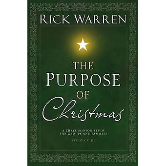 The Purpose of Christmas DVD Study Guide A ThreeSession VideoBased Study for Groups and Families by Warren & Rick