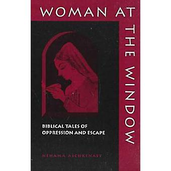 Woman at the Window Biblical Tales of Oppression and Escape by ASCHKENASY & NEHAMA