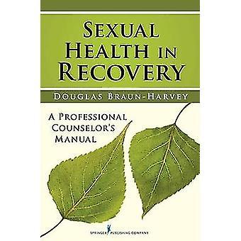 Santé sexuelle chez les conseillers professionnels de rétablissement A manuel par BraunHarvey & Douglas