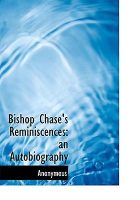 Bishop Chases Reminiscences An Autobiography by Anonymous
