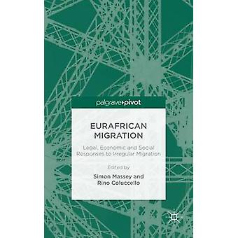 Eurafrican Migration Legal Economic and Social Responses to Irregular Migration by Massey & Simon