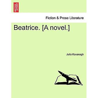 Beatrice. A novel. by Kavanagh & Julia
