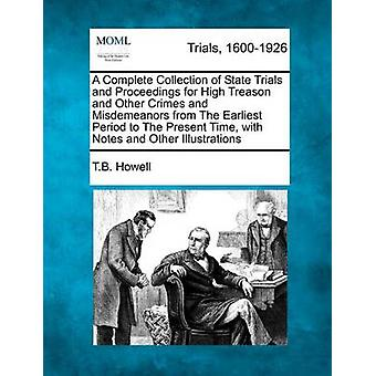 A Complete Collection of State Trials and Proceedings for High Treason and Other Crimes and Misdemeanors from The Earliest Period to The Present Time with Notes and Other Illustrations by Howell & T.B.