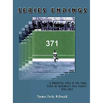 Series Endings A Whimsical Look at the Final Plays of Baseballs Fall Classic 19032003 by McDonald & Thomas Porky
