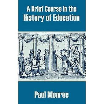 A Brief Course in the History of Education by Monroe & Paul