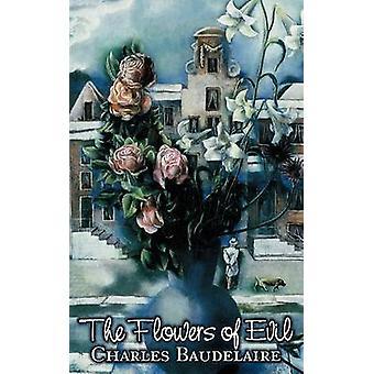 Blommor av onda av Charles P. Baudelaire poesi Europeiska franska av Baudelaire & Charles P.